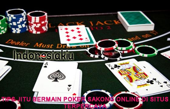 Tips Jitu Bermain Poker Sakong Online Di Situs Terpercaya