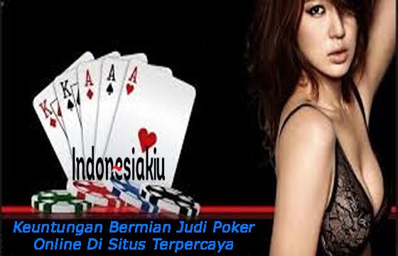 Keuntungan Bermian Judi Poker Online Di Situs Terpercaya