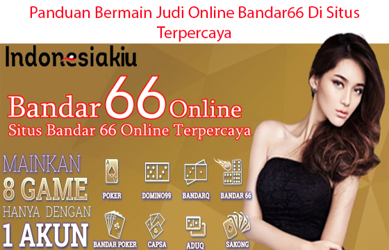 Panduan Bermain Judi Online Bandar66 Di Situs Terpercaya
